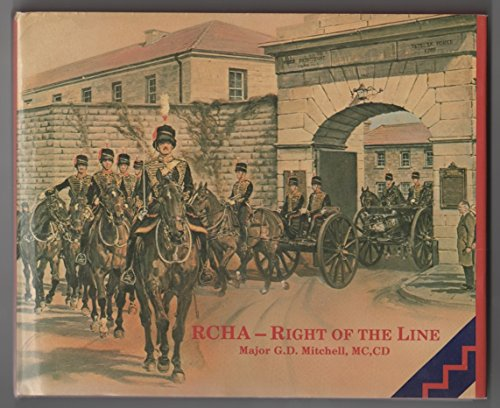 RCHA--right of the line: An anecdotal history of the Royal Canadian Horse Artillery from 1871: ...