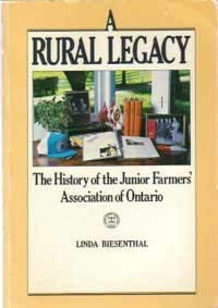 A Rural Legacy The History of the Junior Farmers' Association of Ontario: Biesenthal, Linda