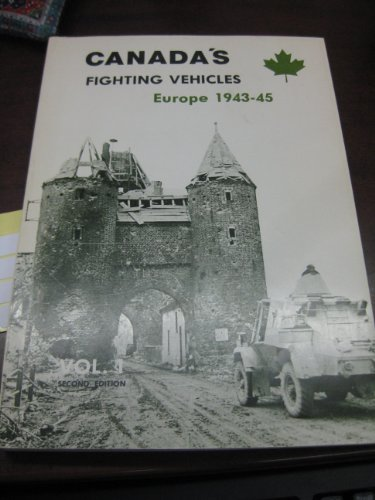9780969094302: Canada's Fighting Vehicles Europe 1943-45 (Canadian Military Vehicle Series, Vol. II)