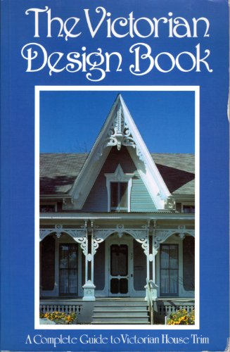 9780969101963: The Victorian Design Book: A Complete Guide to Victorian House Trim