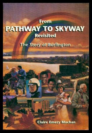 From pathway to skyway revisited: The story of Burlington: Machan, Claire