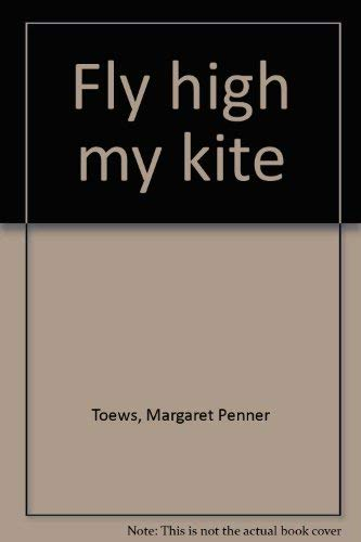 9780969116806: Fly high my kite