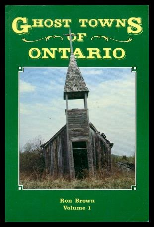 Ghost Towns of Ontario (Volume 1): Brown, Ron
