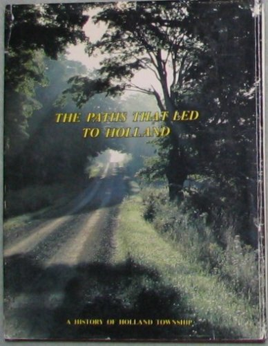 The Paths That Led to Holland a History of Holland Township: Hubbert, Mildred Young -editor