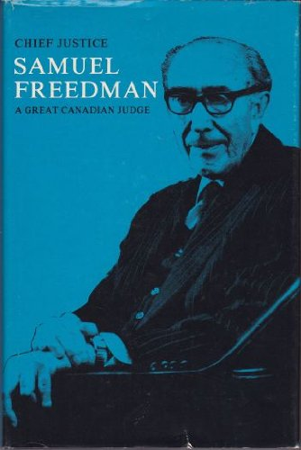 Chief Justice Samuel Freedman : A Great Canadian Judge - A Collection Of The Reasons For Judgemen...