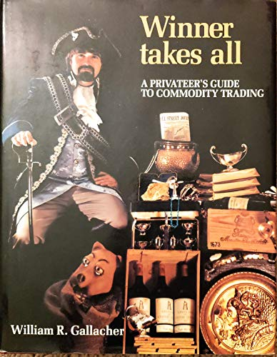 9780969132301: Winner Takes All - A Privateer's Guide to Commodity Trading