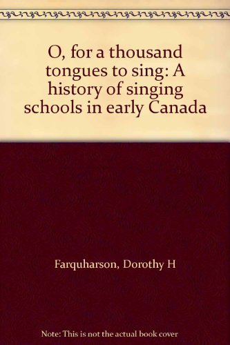 O, for a Thousand Tongues to Sing: A History of Singing Schools in Early Canada
