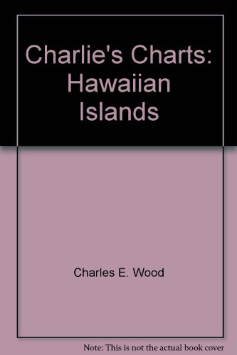 Charlie's Charts of the Hawaiian Islands: Wood, Charles E.