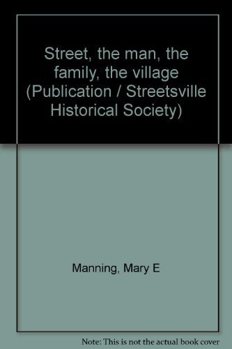 9780969146100: Street, the man, the family, the village (Publication / Streetsville Historical Society)