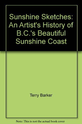 Sunshine Sketches: An Artist's History of B.C.'s Beautiful Sunshine Coast (0969150865) by Terry Barker