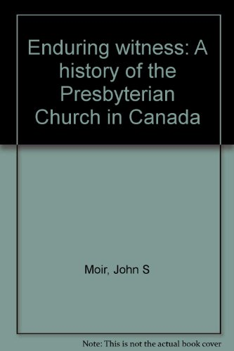 Enduring witness: A history of the Presbyterian Church in Canada: Moir, John S