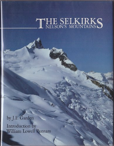 The Selkirks: Nelson's Mountains (0969162103) by J. F. Garden