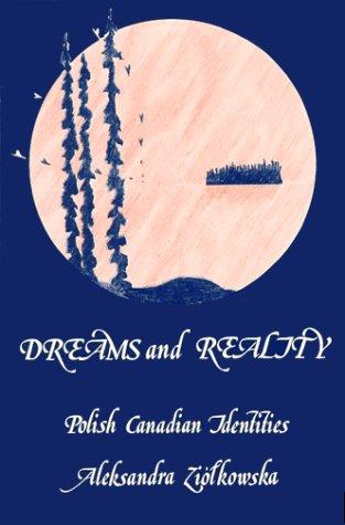 Dreams and reality: Polish Canadian identities: Ziolkowska, Aleksandra