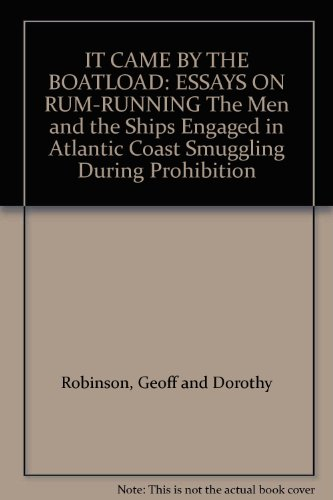 IT CAME BY THE BOATLOAD: ESSAYS ON RUM-RUNNING The Men and the Ships Engaged in Atlantic Coast ...