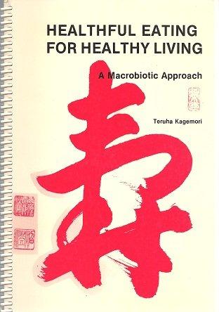 Healthful Eating for Healthy Living : A: Teruha Kagemori