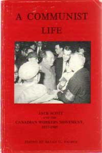 9780969206040: A Communist Life: Jack Scott and the Canadian Workers Movement, 1927-1985
