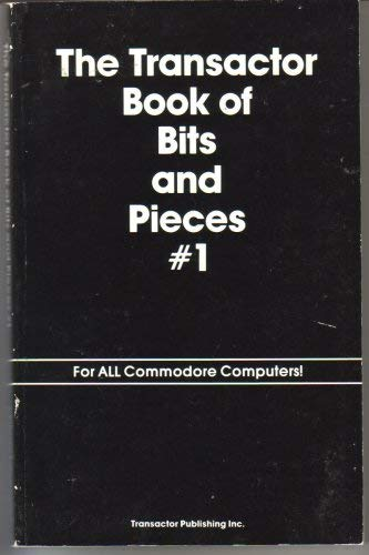 The Transactor Book of Bits and Pieces #1 For All Commodore Computers! (A Collection of the Bits ...