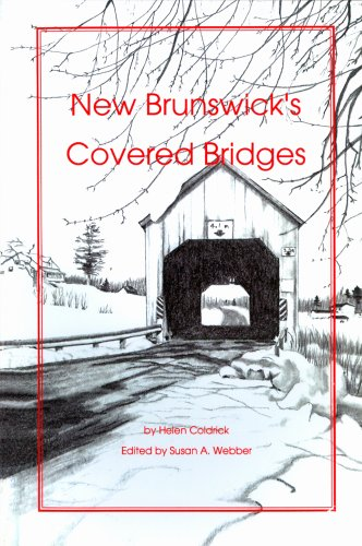 NEW BRUNSWICK'S COVERED BRIDGES: Coldrick, Helen ( edited by Susan A. Webber )