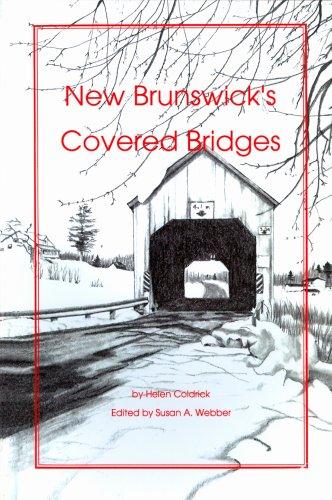 New Brunswick's Covered Bridges: Helen ( edited by Susan A. Webber ) Coldrick