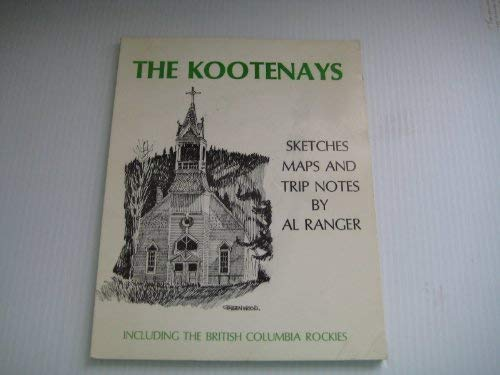 The Kootenays : Sketches, Maps and Trip Notes by Al Ranger (Signed By Author): Ranger, Albert F.