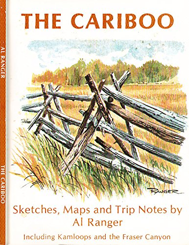 The Cariboo : Sketches, Maps and Trip: RANGER, Albert F.