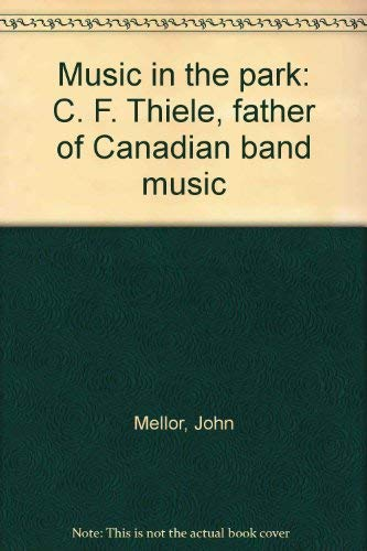 9780969230120: Music in the park: C. F. Thiele, father of Canadian band music
