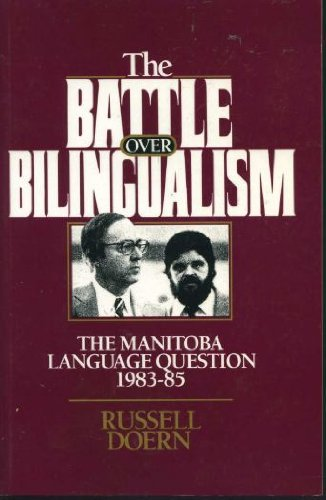 The battle over bilingualism: The Manitoba language question, 1983-85 - Signed: Doern, Russell