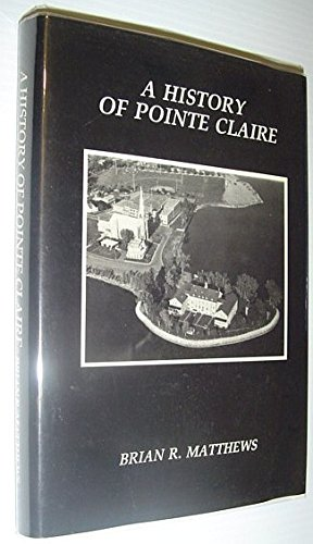 A history of Pointe Claire: Matthews, Brian R