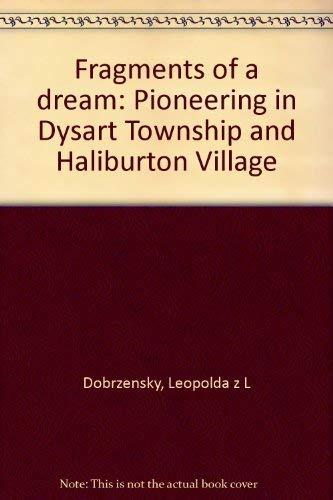 Fragments of a dream: Pioneering in Dysart Township and Haliburton Village: Dobrzensky, Leopolda z ...
