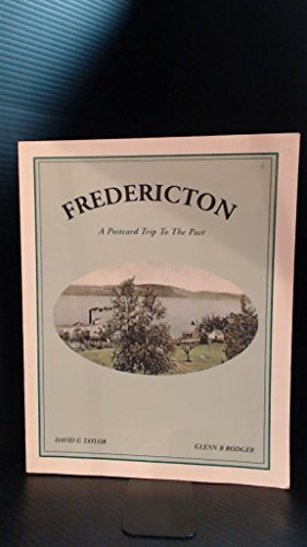 Fredericton : A Postcard Trip to the: Taylor, David G;