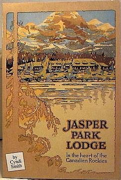 JASPER PARK LODGE In the heart of the Canadian Rockies: Smith, Cyndi