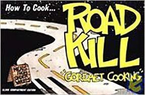 "How to Cook Roadkill: ""Goremet Cooking"": Marcou, Richard"