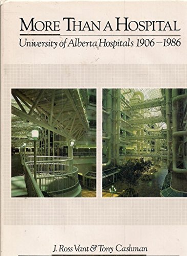 More Than A Hospital : University of Alberta Hospitals 1906 - 1986