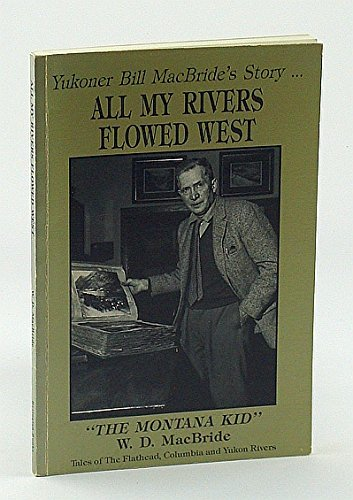 9780969274445: All My Rivers Flowed West - Tales of The Flathead, Columbia and Yukon Rivers