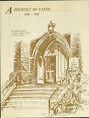 A Journey of Faith 1805-1985 ; The Official History of Trinity United Church, Cobourg, Ontario: ...