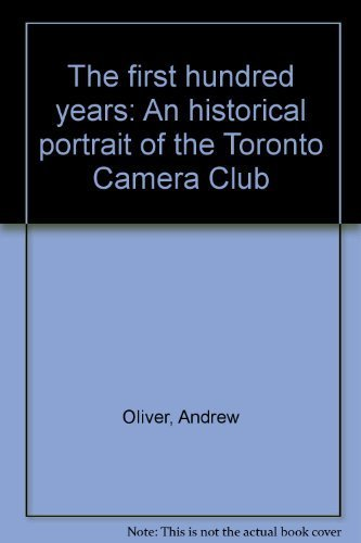 The First Hundred Years: An Historical Portrait: Oliver, Andrew