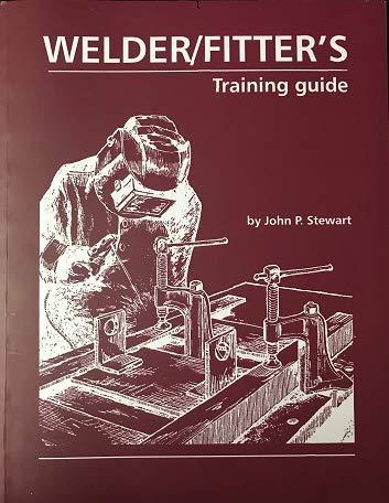 Welder/Fitter's Training Guide (0969284543) by John P. Stewart