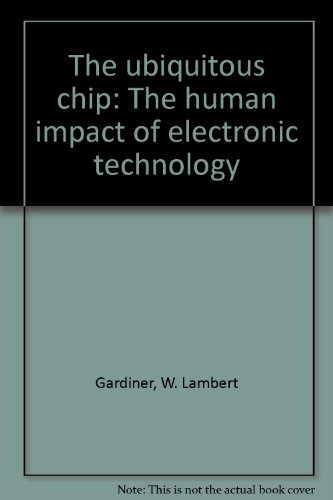 The ubiquitous chip: The human impact of electronic technology: W. Lambert Gardiner
