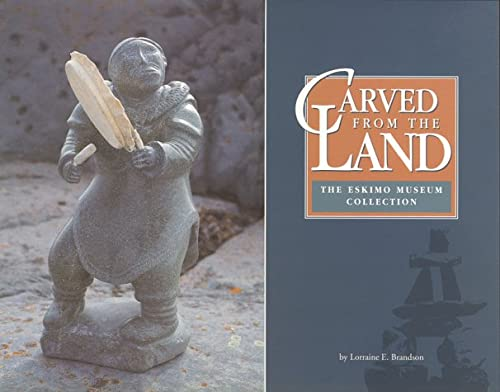 Carved from the Land: The Eskimo Museum Collection: Lorraine E. Brandson