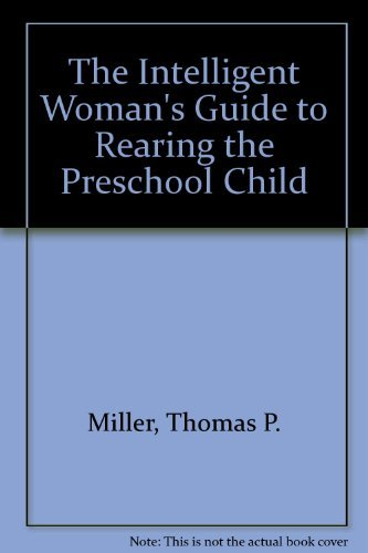 The Intelligent Woman's Guide to Rearing the Preschool Child