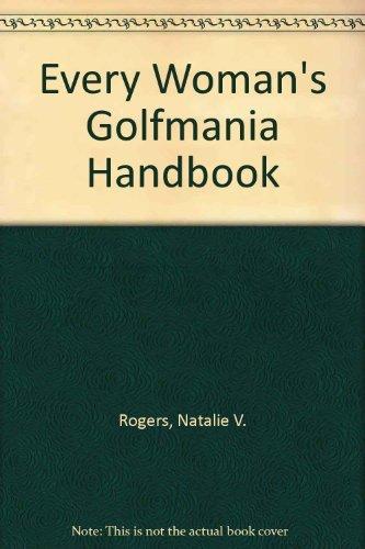 Everywoman's Golfmania Handbook: Rogers, Natalie V.