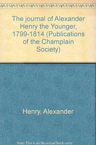 The journal of Alexander Henry the Younger,: Henry, Alexander