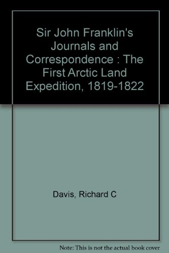 9780969342557: Sir John Franklin's Journals and Correspondence : The First Arctic Land Expedition, 1819-1822