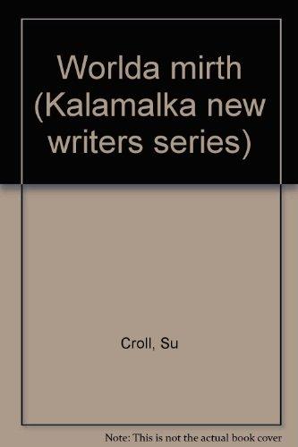 Worlda mirth (Kalamalka new writers series): Su Croll