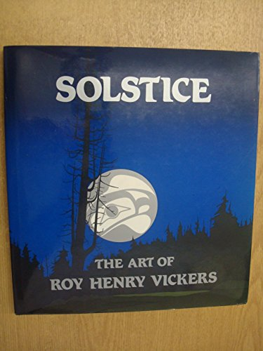 Solstice: The Art of Roy Henry Vickers: Vickers, Roy Henry