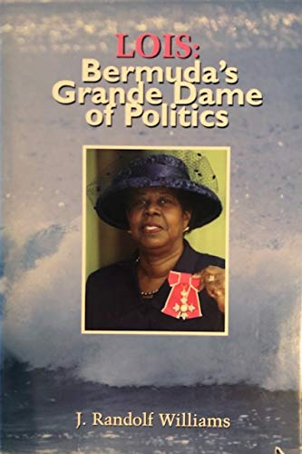 Lois: Bermuda's Grande Dame of Politics: Williams, J. Randolf