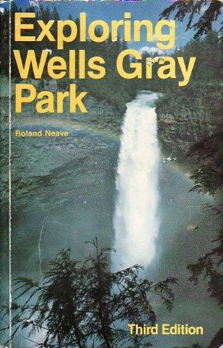 9780969349303: Exploring Wells Gray Park