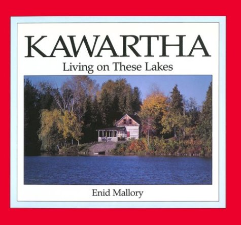 Kawartha: Living on These Lakes: Mallory, Enid (SIGNED)