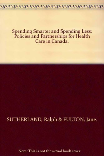 9780969353713: Spending Smarter and Spending Less: Policies and Partnerships for Health Care in Canada.