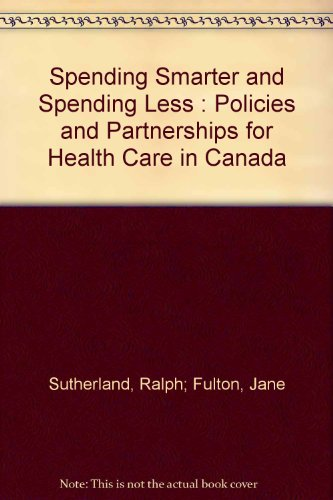 9780969353720: Spending Smarter and Spending Less : Policies and Partnerships for Health Care in Canada